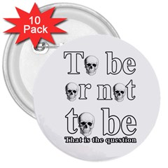 To Be Or Not To Be 3  Buttons (10 Pack)  by Valentinaart