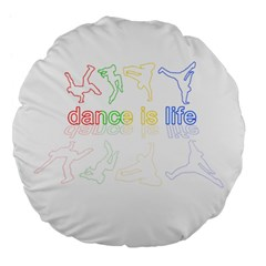 Dance Is Life Large 18  Premium Flano Round Cushions by Valentinaart