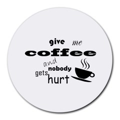 Give Me Coffee And Nobody Gets Hurt Round Mousepads by Valentinaart
