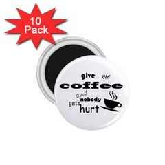 Give Me Coffee And Nobody Gets Hurt 1 75  Magnets (10 Pack)  by Valentinaart