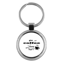 Give Me Coffee And Nobody Gets Hurt Key Chains (round)  by Valentinaart