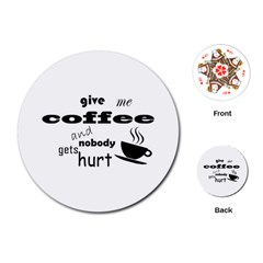 Give Me Coffee And Nobody Gets Hurt Playing Cards (round)  by Valentinaart