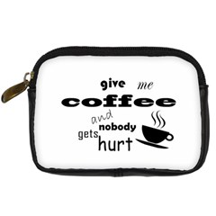 Give Me Coffee And Nobody Gets Hurt Digital Camera Cases by Valentinaart