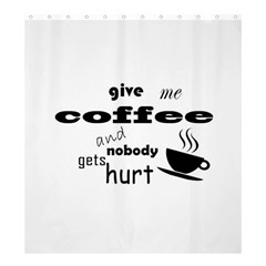 Give Me Coffee And Nobody Gets Hurt Shower Curtain 66  X 72  (large)  by Valentinaart