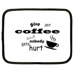 Give Me Coffee And Nobody Gets Hurt Netbook Case (xl)  by Valentinaart