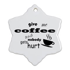 Give Me Coffee And Nobody Gets Hurt Ornament (snowflake) by Valentinaart