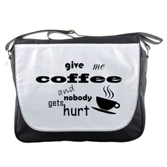 Give Me Coffee And Nobody Gets Hurt Messenger Bags by Valentinaart