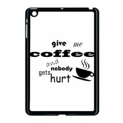 Give Me Coffee And Nobody Gets Hurt Apple Ipad Mini Case (black) by Valentinaart