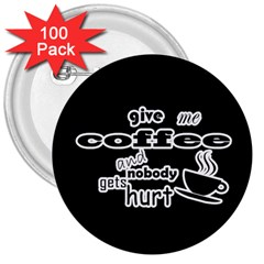 Give Me Coffee And Nobody Gets Hurt 3  Buttons (100 Pack)  by Valentinaart