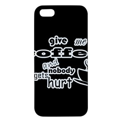 Give Me Coffee And Nobody Gets Hurt Iphone 5s/ Se Premium Hardshell Case by Valentinaart