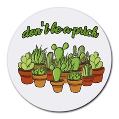Cactus   Dont Be A Prick Round Mousepads by Valentinaart