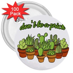 Cactus   Dont Be A Prick 3  Buttons (100 Pack)  by Valentinaart