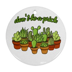 Cactus   Dont Be A Prick Round Ornament (two Sides) by Valentinaart
