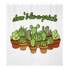 Cactus   Dont Be A Prick Shower Curtain 66  X 72  (large)  by Valentinaart