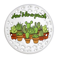 Cactus   Dont Be A Prick Round Filigree Ornament (two Sides) by Valentinaart