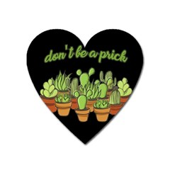 Cactus   Dont Be A Prick Heart Magnet by Valentinaart