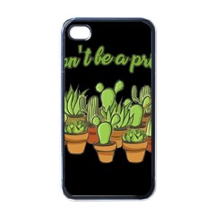 Cactus   Dont Be A Prick Apple Iphone 4 Case (black) by Valentinaart