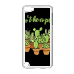 Cactus   Dont Be A Prick Apple Ipod Touch 5 Case (white) by Valentinaart