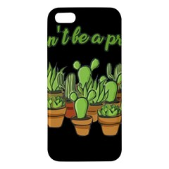 Cactus   Dont Be A Prick Apple Iphone 5 Premium Hardshell Case by Valentinaart