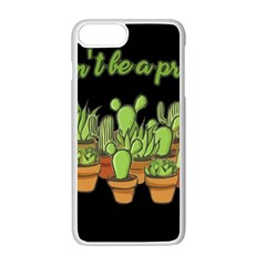 Cactus   Dont Be A Prick Apple Iphone 7 Plus White Seamless Case by Valentinaart