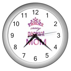 Crazy Pageant Mom Wall Clocks (silver)  by Valentinaart