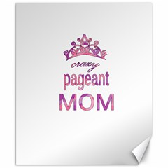 Crazy Pageant Mom Canvas 8  X 10  by Valentinaart