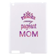 Crazy Pageant Mom Apple Ipad 3/4 Hardshell Case by Valentinaart