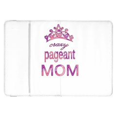 Crazy Pageant Mom Samsung Galaxy Tab 8 9  P7300 Flip Case by Valentinaart