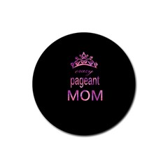 Crazy Pageant Mom Rubber Round Coaster (4 Pack)  by Valentinaart