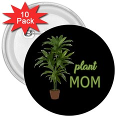 Plant Mom 3  Buttons (10 Pack)  by Valentinaart