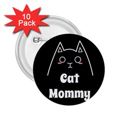 Love My Cat Mommy 2 25  Buttons (10 Pack)  by Catifornia