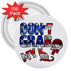 Dont Grab My 3  Buttons (100 Pack)  by Valentinaart