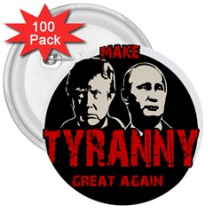 Make Tyranny Great Again 3  Buttons (100 Pack)  by Valentinaart