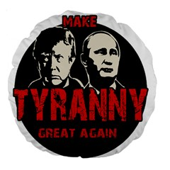 Make Tyranny Great Again Large 18  Premium Round Cushions by Valentinaart