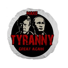 Make Tyranny Great Again Standard 15  Premium Flano Round Cushions