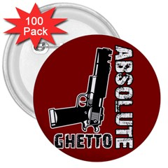 Absolute Ghetto 3  Buttons (100 Pack)  by Valentinaart