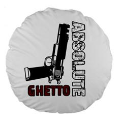 Absolute Ghetto Large 18  Premium Flano Round Cushions by Valentinaart