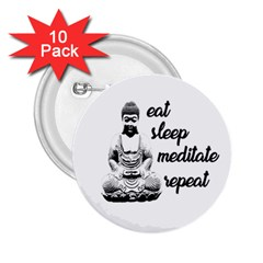 Eat, Sleep, Meditate, Repeat  2 25  Buttons (10 Pack)  by Valentinaart