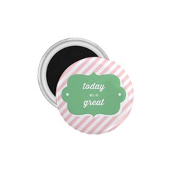 Today Will Be Great 1 75  Magnets by BangZart