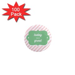 Today Will Be Great 1  Mini Magnets (100 Pack)  by BangZart