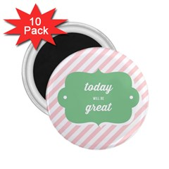 Today Will Be Great 2 25  Magnets (10 Pack)  by BangZart