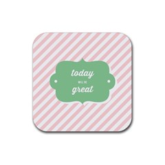 Today Will Be Great Rubber Square Coaster (4 Pack)  by BangZart