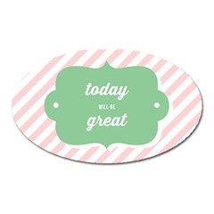 Today Will Be Great Oval Magnet