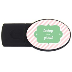 Today Will Be Great Usb Flash Drive Oval (4 Gb) by BangZart