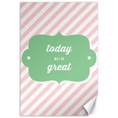 Today Will Be Great Canvas 12  X 18