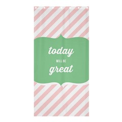 Today Will Be Great Shower Curtain 36  X 72  (stall)  by BangZart