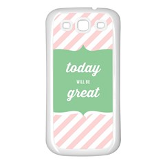 Today Will Be Great Samsung Galaxy S3 Back Case (white) by BangZart