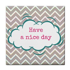 Have A Nice Day Tile Coasters by BangZart