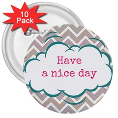 Have A Nice Day 3  Buttons (10 Pack)  by BangZart