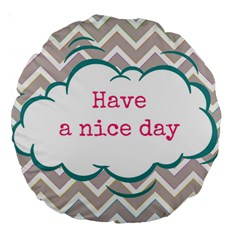 Have A Nice Day Large 18  Premium Round Cushions